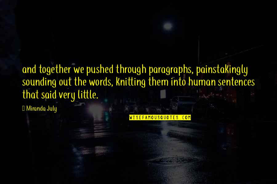 Alvin Holmes Quotes By Miranda July: and together we pushed through paragraphs, painstakingly sounding