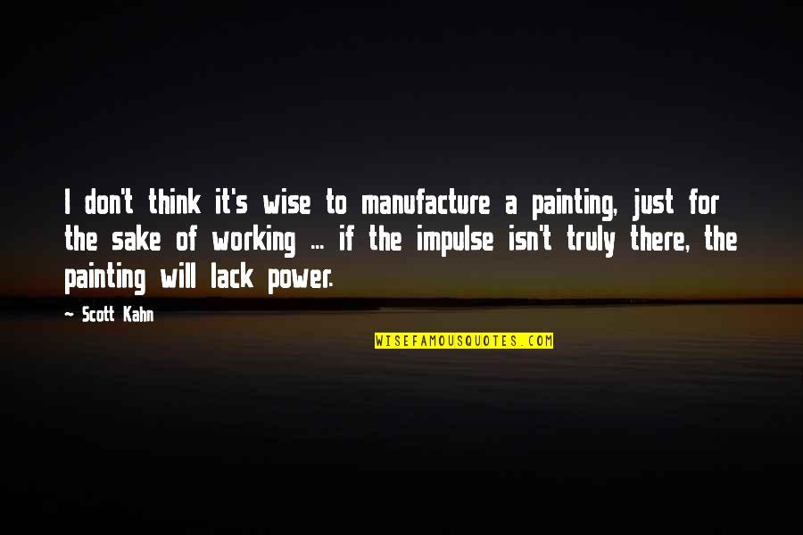 Alvin Holmes Quotes By Scott Kahn: I don't think it's wise to manufacture a