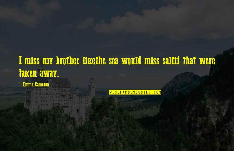 Alvin Patrimonio Quotes By Emma Cameron: I miss my brother likethe sea would miss