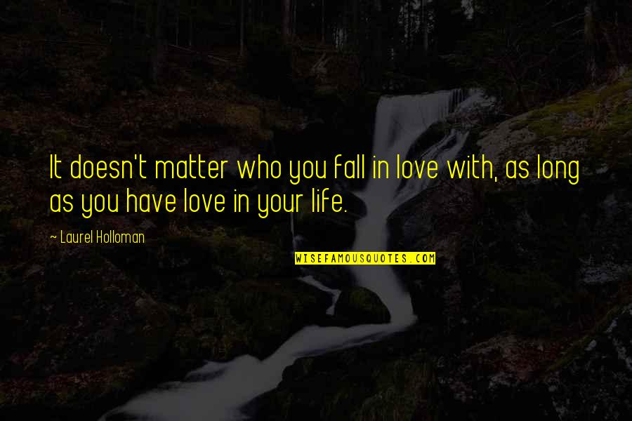 Alvin Patrimonio Quotes By Laurel Holloman: It doesn't matter who you fall in love