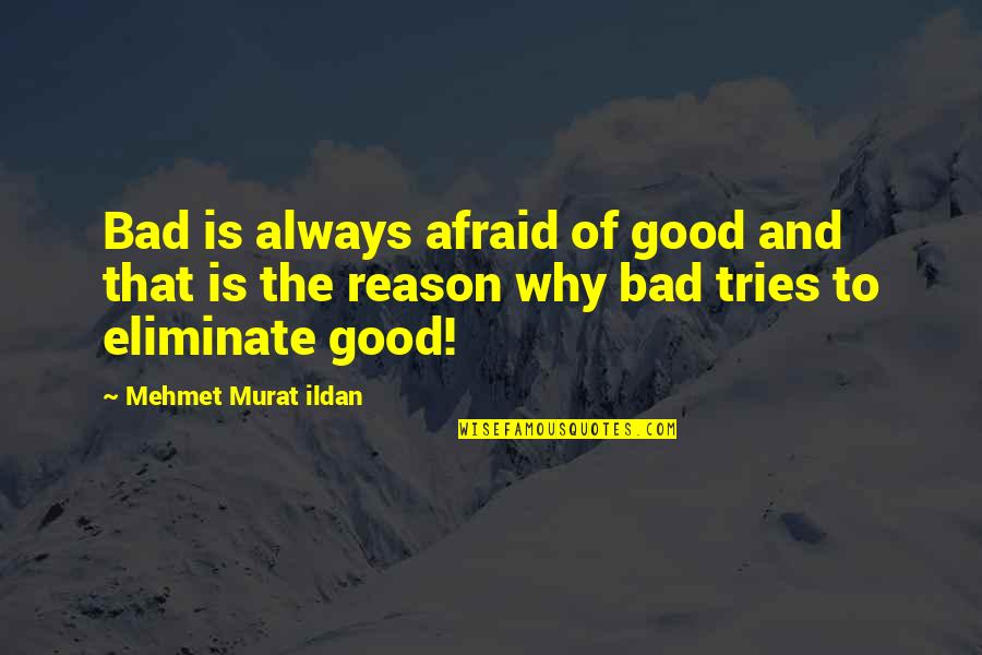 Alvin Patrimonio Quotes By Mehmet Murat Ildan: Bad is always afraid of good and that