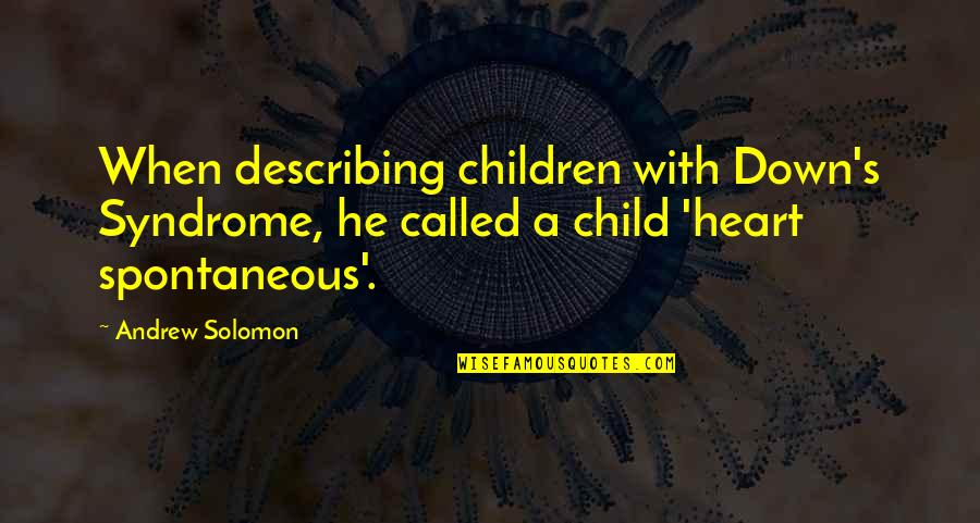 Always Ahead Of The Game Quotes By Andrew Solomon: When describing children with Down's Syndrome, he called