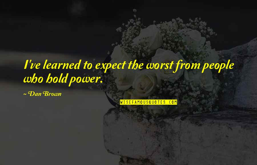 Always Ahead Of The Game Quotes By Dan Brown: I've learned to expect the worst from people