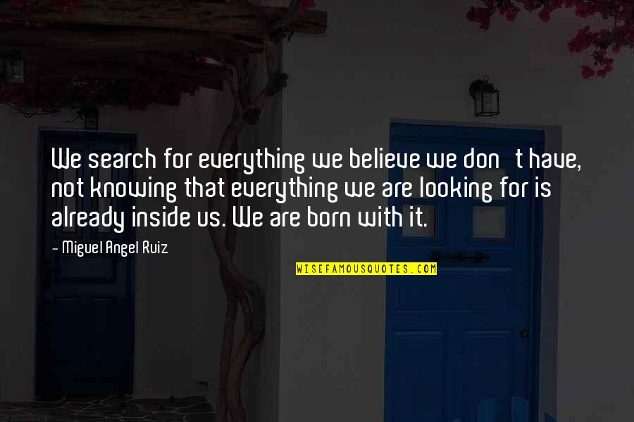 Always Ahead Of The Game Quotes By Miguel Angel Ruiz: We search for everything we believe we don't