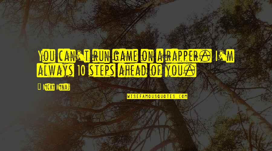 Always Ahead Of The Game Quotes By Nicki Minaj: You can't run game on a rapper. I'm
