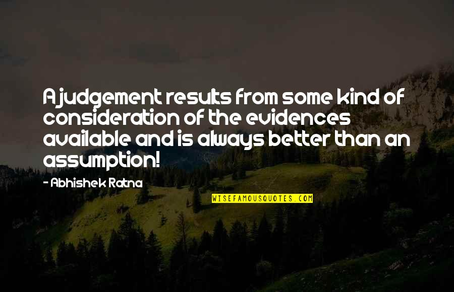Always Available Quotes By Abhishek Ratna: A judgement results from some kind of consideration