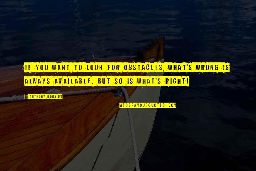 Always Available Quotes By Anthony Robbins: If you want to look for obstacles, what's