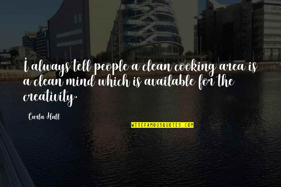 Always Available Quotes By Carla Hall: I always tell people a clean cooking area