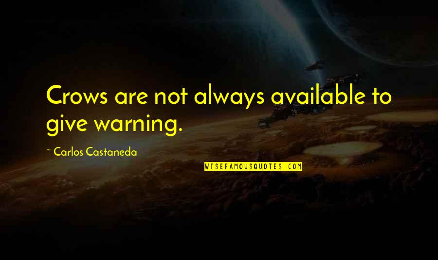 Always Available Quotes By Carlos Castaneda: Crows are not always available to give warning.