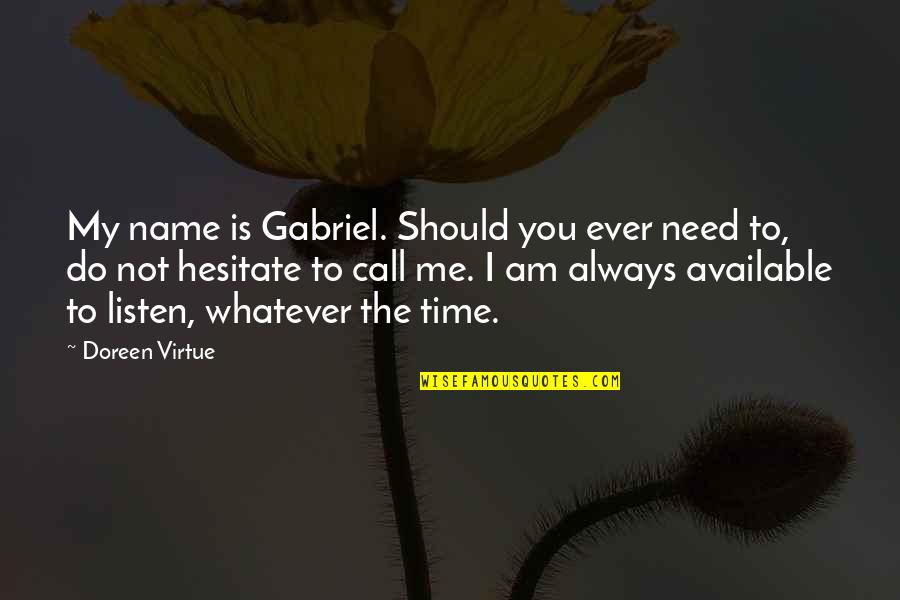 Always Available Quotes By Doreen Virtue: My name is Gabriel. Should you ever need