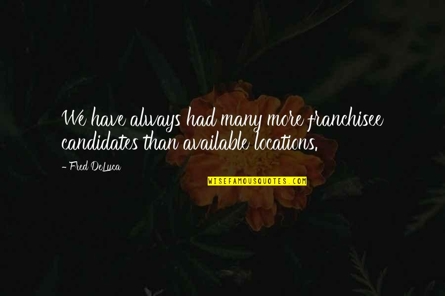 Always Available Quotes By Fred DeLuca: We have always had many more franchisee candidates