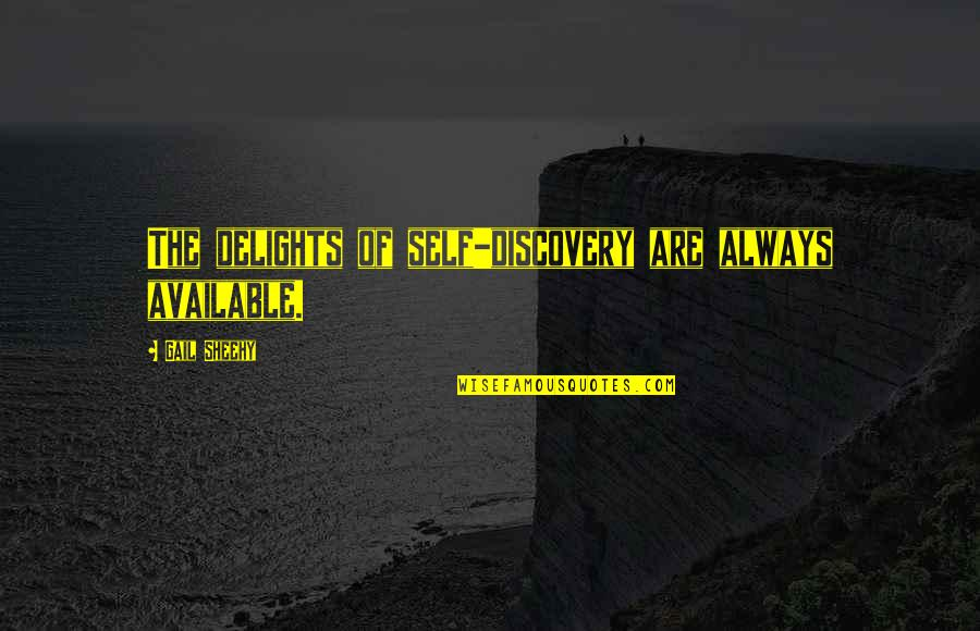 Always Available Quotes By Gail Sheehy: The delights of self-discovery are always available.