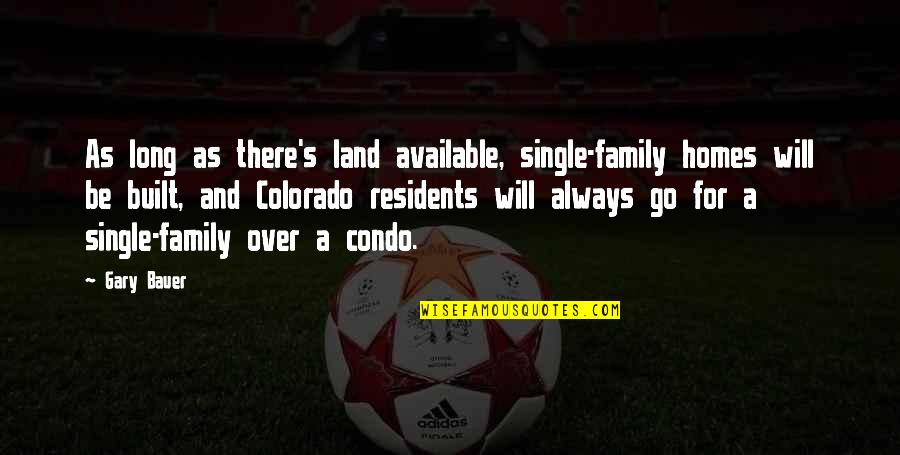 Always Available Quotes By Gary Bauer: As long as there's land available, single-family homes