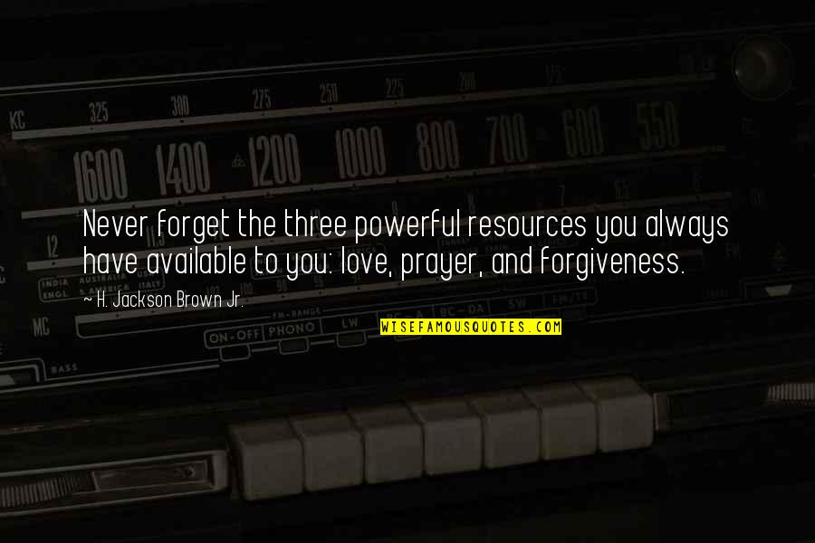 Always Available Quotes By H. Jackson Brown Jr.: Never forget the three powerful resources you always