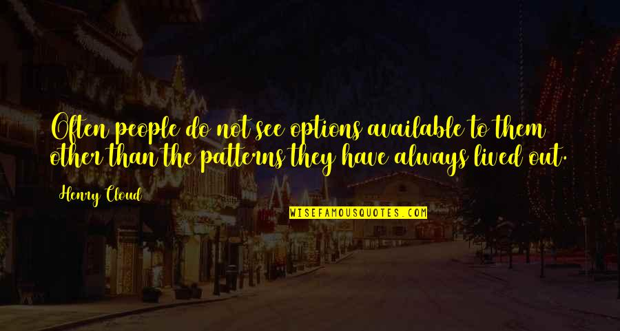 Always Available Quotes By Henry Cloud: Often people do not see options available to