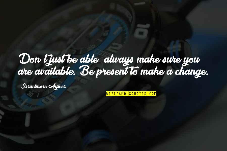 Always Available Quotes By Israelmore Ayivor: Don't just be able; always make sure you