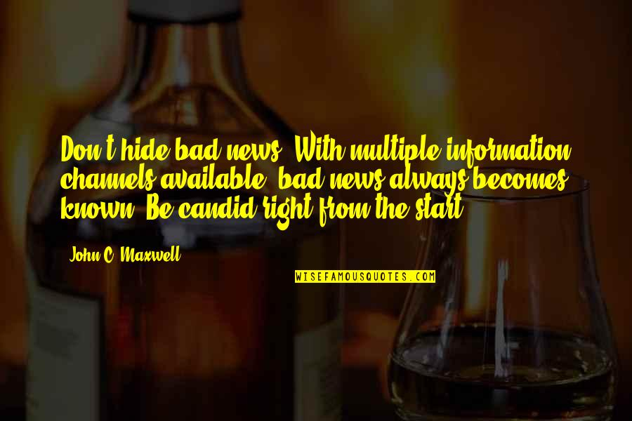 Always Available Quotes By John C. Maxwell: Don't hide bad news. With multiple information channels
