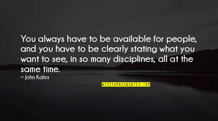 Always Available Quotes By John Kahrs: You always have to be available for people,