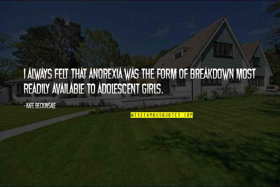 Always Available Quotes By Kate Beckinsale: I always felt that anorexia was the form