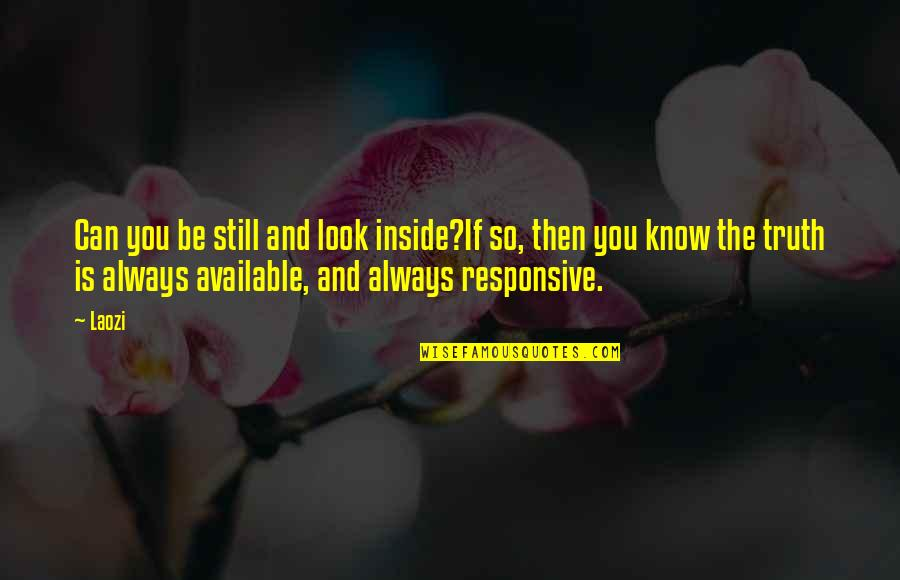 Always Available Quotes By Laozi: Can you be still and look inside?If so,