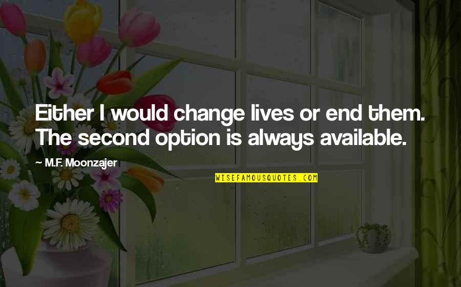 Always Available Quotes By M.F. Moonzajer: Either I would change lives or end them.