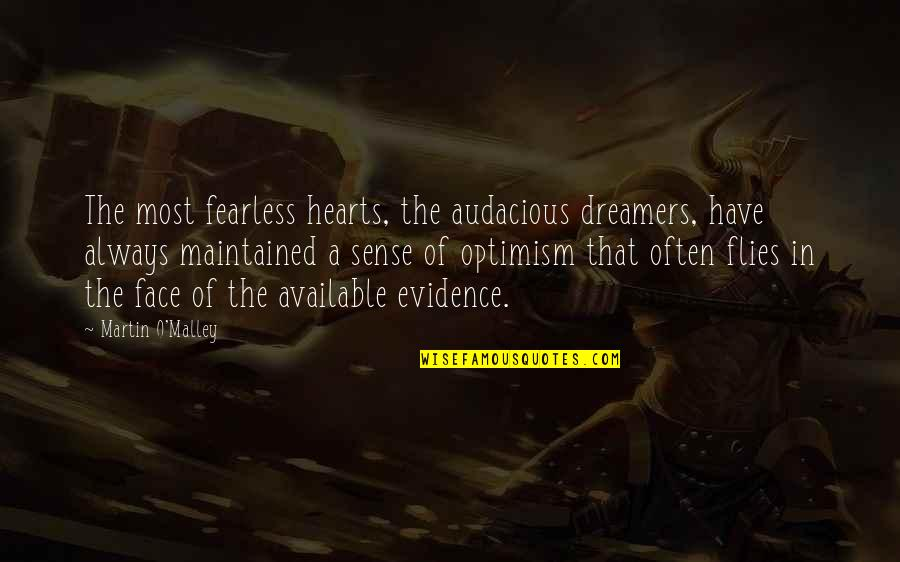 Always Available Quotes By Martin O'Malley: The most fearless hearts, the audacious dreamers, have