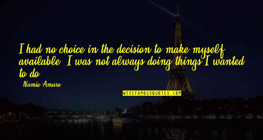 Always Available Quotes By Namie Amuro: I had no choice in the decision to