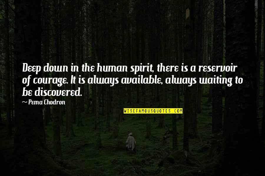 Always Available Quotes By Pema Chodron: Deep down in the human spirit, there is