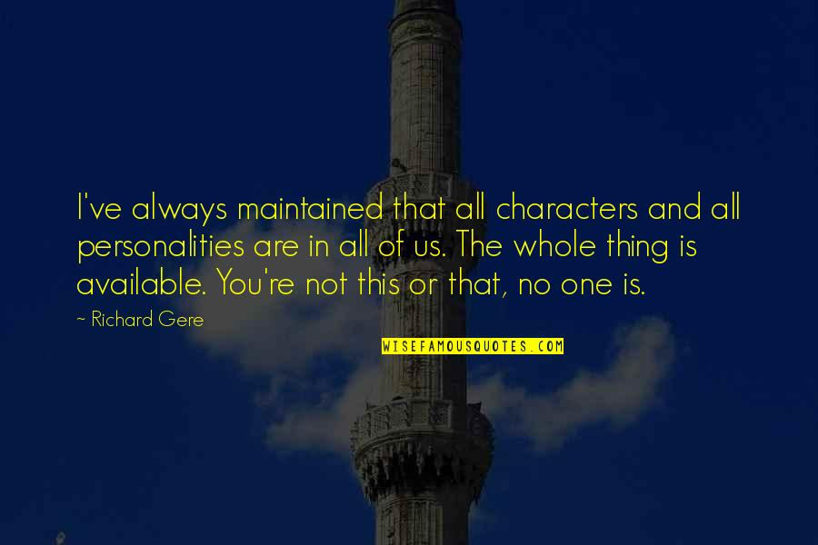 Always Available Quotes By Richard Gere: I've always maintained that all characters and all