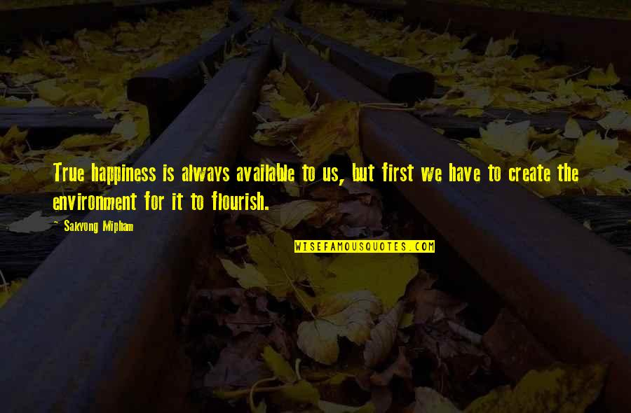 Always Available Quotes By Sakyong Mipham: True happiness is always available to us, but