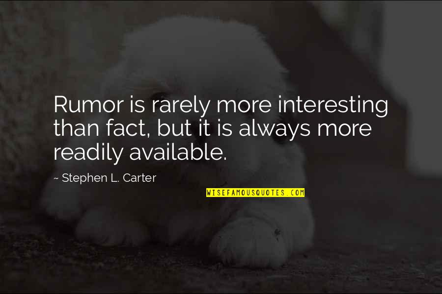 Always Available Quotes By Stephen L. Carter: Rumor is rarely more interesting than fact, but