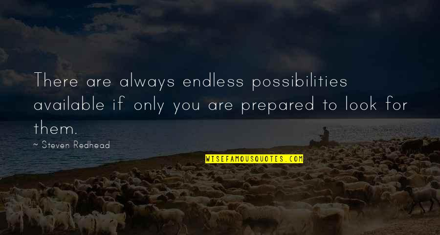 Always Available Quotes By Steven Redhead: There are always endless possibilities available if only