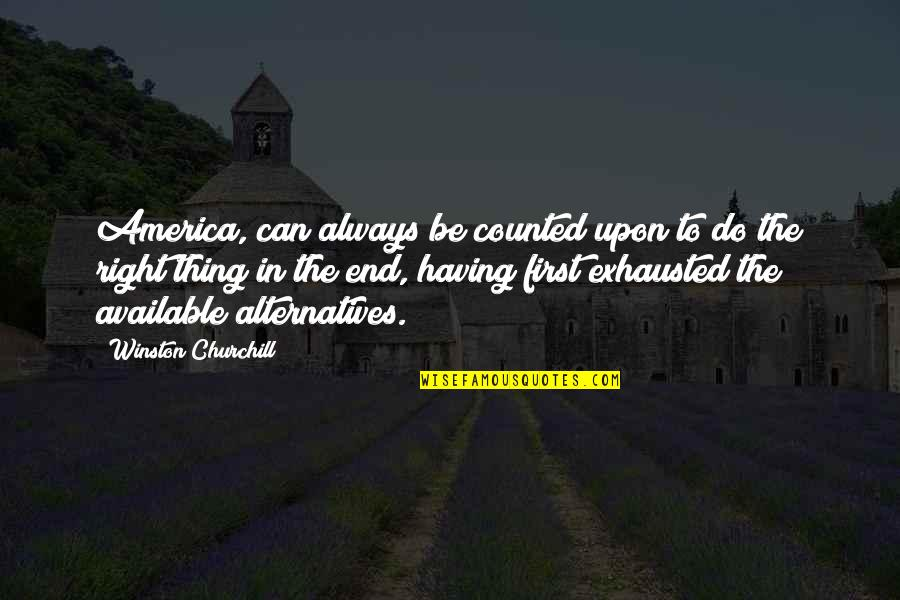 Always Available Quotes By Winston Churchill: America, can always be counted upon to do