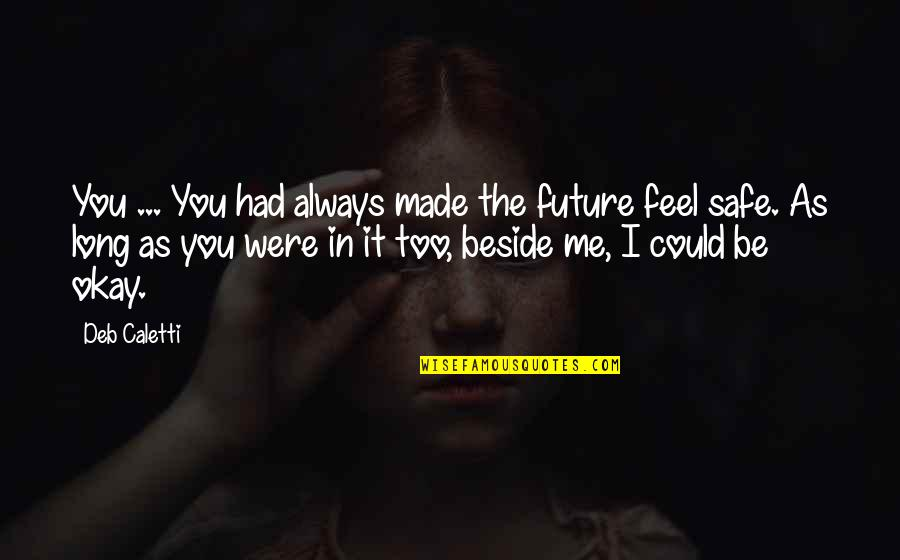 Always Be Beside You Quotes By Deb Caletti: You ... You had always made the future