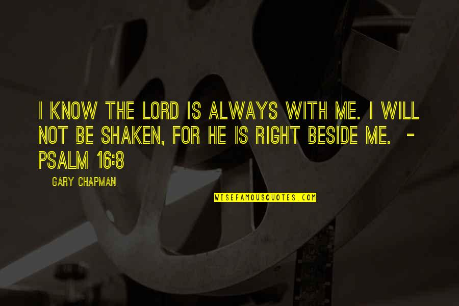 Always Be Beside You Quotes By Gary Chapman: I know the Lord is always with me.