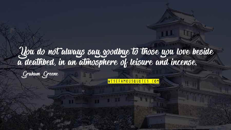 Always Be Beside You Quotes By Graham Greene: You do not always say goodbye to those