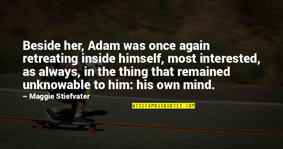 Always Be Beside You Quotes By Maggie Stiefvater: Beside her, Adam was once again retreating inside