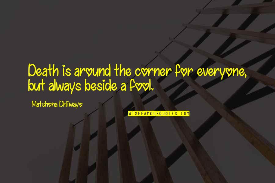 Always Be Beside You Quotes By Matshona Dhliwayo: Death is around the corner for everyone, but