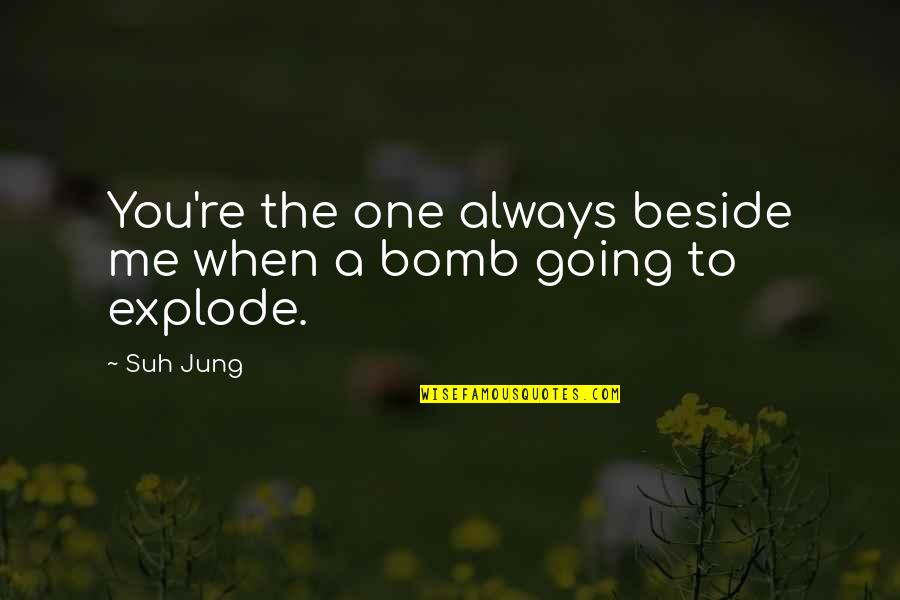 Always Be Beside You Quotes By Suh Jung: You're the one always beside me when a