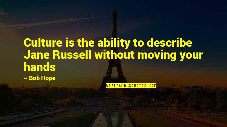 Always Being Put Last Quotes By Bob Hope: Culture is the ability to describe Jane Russell