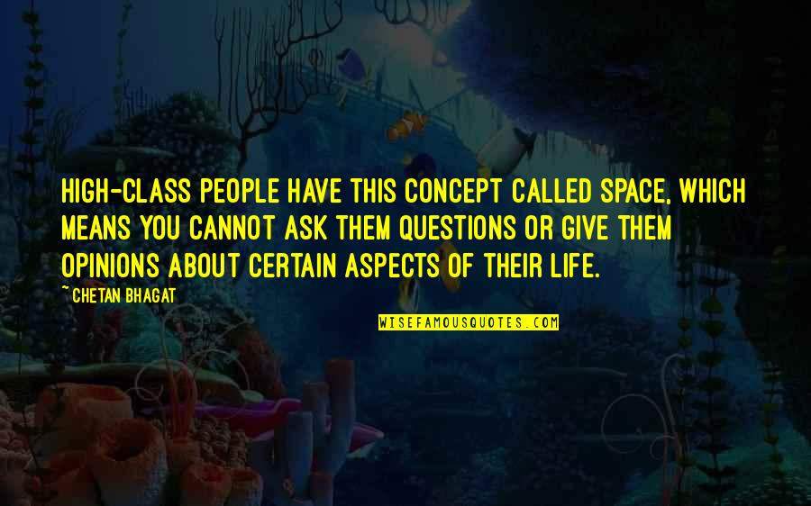 Always Being Put Last Quotes By Chetan Bhagat: High-class people have this concept called space, which