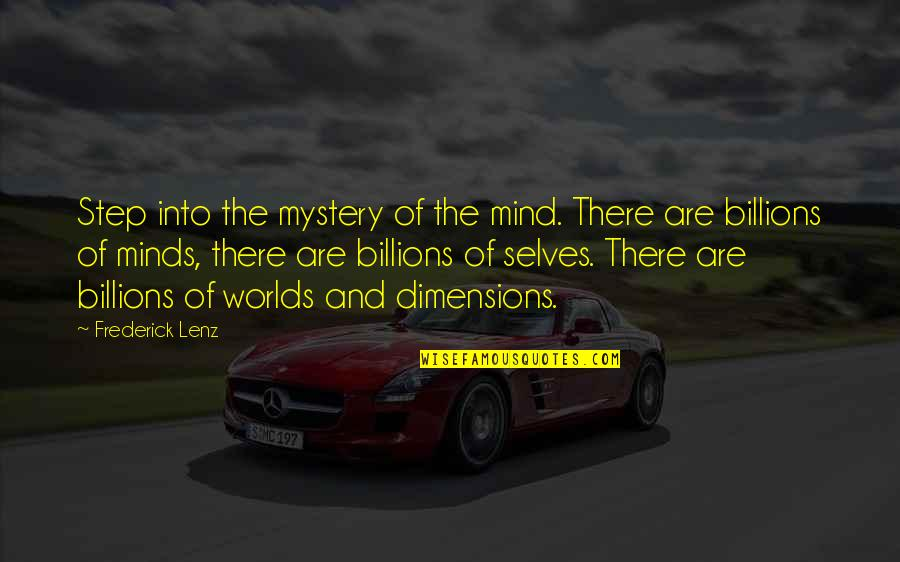 Always Being Put Last Quotes By Frederick Lenz: Step into the mystery of the mind. There