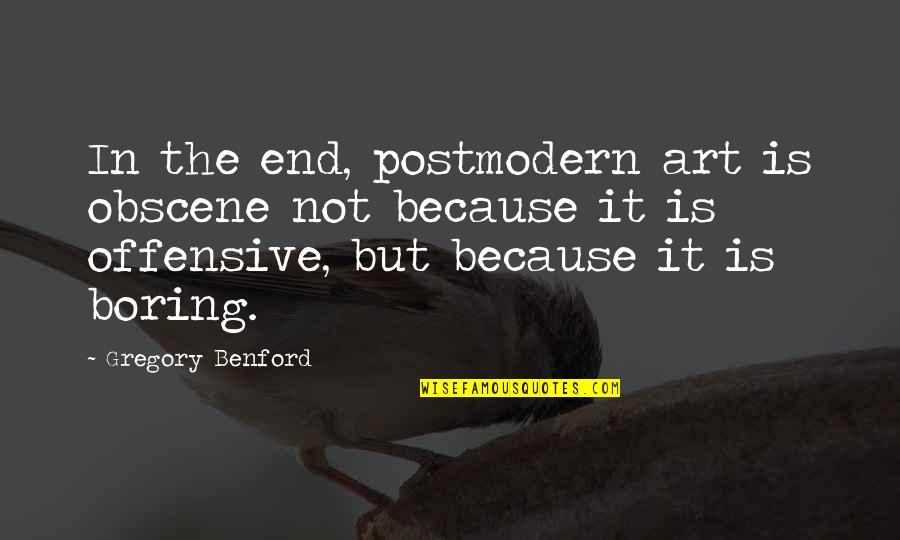 Always Being Put Last Quotes By Gregory Benford: In the end, postmodern art is obscene not