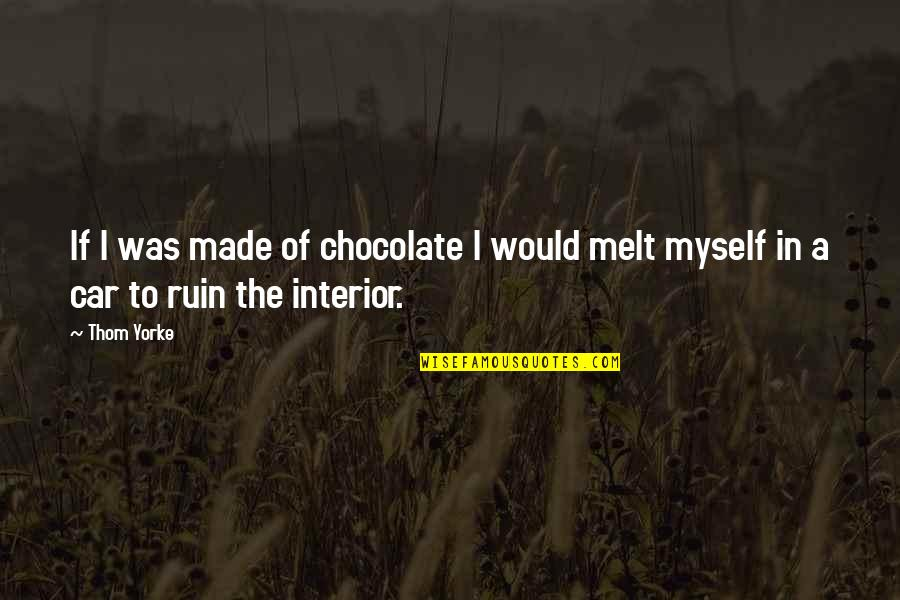 Always Being Put Last Quotes By Thom Yorke: If I was made of chocolate I would