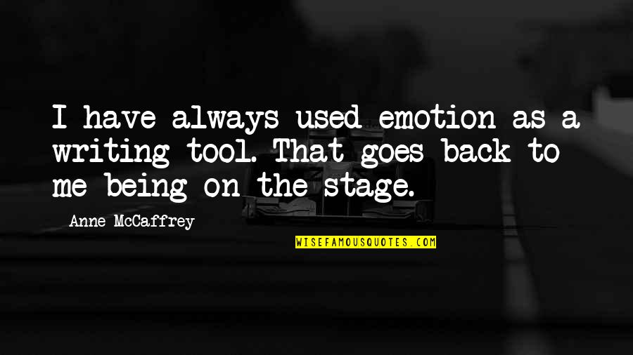 Always Being There For Me Quotes By Anne McCaffrey: I have always used emotion as a writing