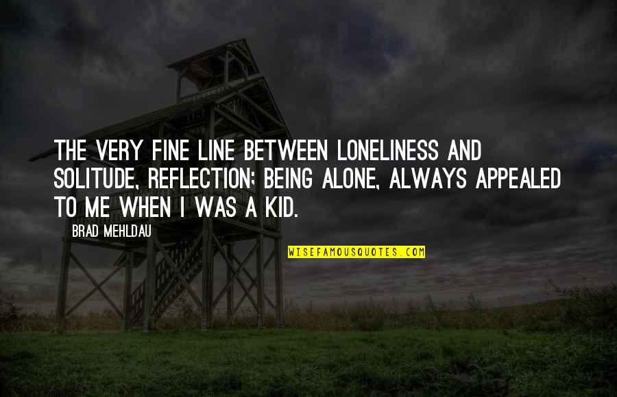 Always Being There For Me Quotes By Brad Mehldau: The very fine line between loneliness and solitude,