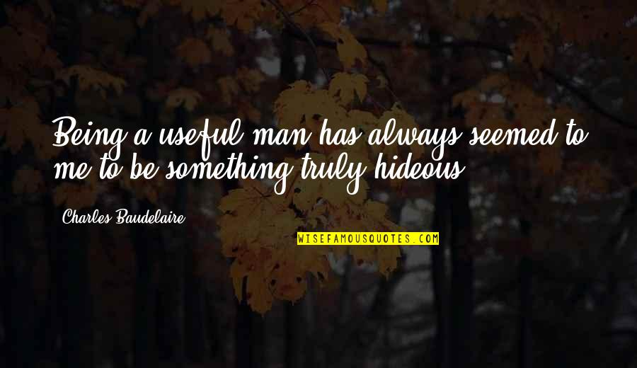 Always Being There For Me Quotes By Charles Baudelaire: Being a useful man has always seemed to