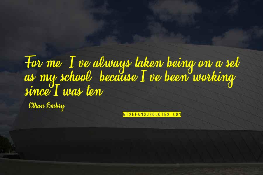 Always Being There For Me Quotes By Ethan Embry: For me, I've always taken being on a