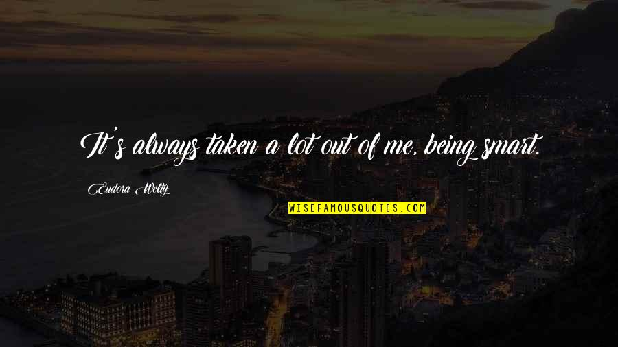 Always Being There For Me Quotes By Eudora Welty: It's always taken a lot out of me,