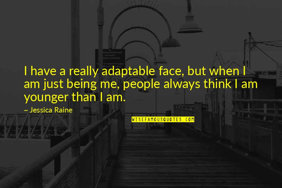 Always Being There For Me Quotes By Jessica Raine: I have a really adaptable face, but when